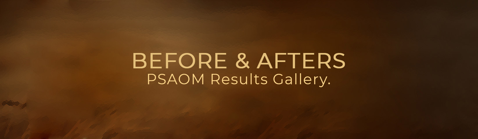 Before & Afters: PSAOM Results Gallery
